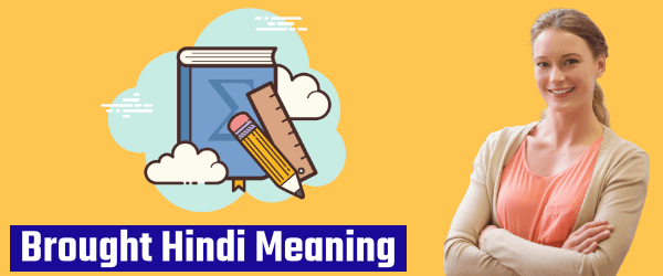 Brought - Meaning In Hindi | हिंदी अर्थ | Hindi Meaning Of Brought