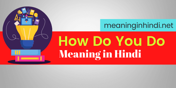 How Do You Do meaning in hindi